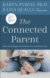 Connected Parent: Real Life Strategies for Building Trust and Attachment