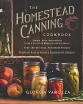 The Homestead Canning Cookbook: *Simple, Safe Instructions from a Certified Master Food Preserver *Delicious, Homemade Recipes for the Whole Year *Practical Help to Create a Sustainable Lifestyle