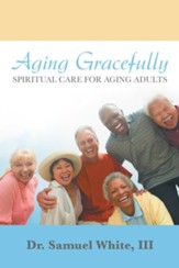 Aging Gracefully: Spiritual Care for Aging Adults - eBook