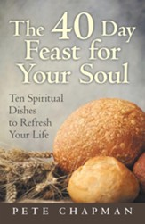 The 40 Day Feast for Your Soul: Ten Spiritual Dishes to Refresh Your Life - eBook