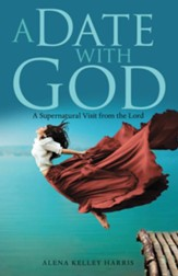 A Date with God: A Supernatural Visit from the Lord - eBook