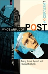 Who's Afraid of Postmodernism?: Taking Derrida, Lyotard, and Foucault to Church - eBook