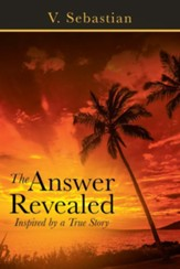The Answer Revealed: Inspired by a True Story - eBook