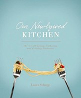 Our Newlywed Kitchen: The Art of Cooking, Gathering, and Creating Traditions