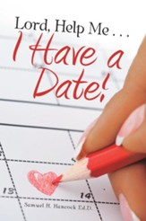 Lord, Help Me . . . I Have a Date! -  eBook