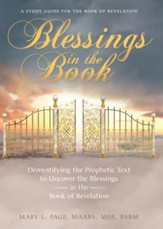 Blessings in the Book: Demystifying the Prophetic Text to Uncover the Blessings in the Book of Revelation - eBook