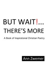 But Wait! . . . There'S More: A Book of Inspirational Christian Poetry - eBook