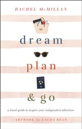 Dream, Plan, and Go: A Travel Guide to Inspire Your Independent Adventure