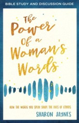 The Power of a Woman's Words Bible Study and Discussion Guide