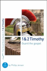1 & 2 Timothy: Guard the Gospel, Good Book Guides Bible  Studies