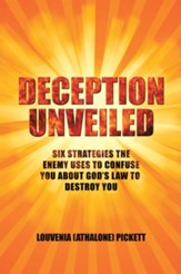 Deception Unveiled: Six Strategies the Enemy Uses to Confuse You About God'S Law to Destroy You - eBook