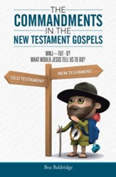 The Commandments in the New Testament Gospels: Wwj-Tut-D? What Would Jesus Tell Us to Do? - eBook