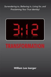 3:12 Transformation: Surrendering To, Believing In, Living For, and Proclaiming Your True Identity! - eBook