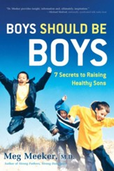 Boys Should Be Boys: Seven Secrets to Raising Healthy Boys