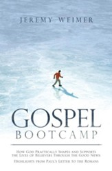 Gospel Bootcamp: How God Practically Shapes and Supports the Lives of Believers Through the Good News: Highlights from Paul'S Letter to the Romans - eBook