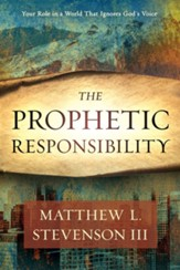 The Prophetic Responsibility: Your Role In a World That Ignores God's Voice - eBook