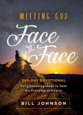 Meeting God Face to Face: Daily Encouragement to Seek His Presence and Favor - eBook