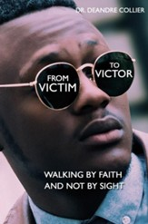 From Victim to Victor: Walking by Faith and Not by Sight - eBook
