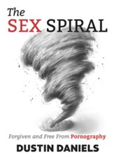 The Sex Spiral: Forgiven and Free from Pornography - eBook