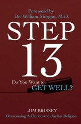 Step 13: Overcoming Addiction and Joyless Religion - eBook