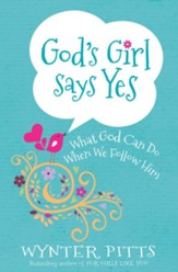 God's Girl Says Yes: What God Can Do When We Follow Him - eBook