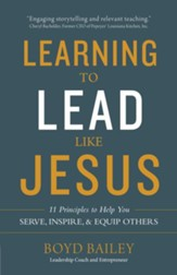 Learning to Lead Like Jesus: 11 Principles to Help You Serve, Inspire, and Equip Others - eBook