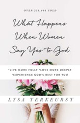 What Happens When Women Say Yes to God: *Live Fuller *Love Deeper *Experience More - eBook