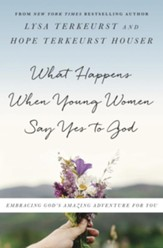 What Happens When Young Women Say Yes to God: Embracing God's Amazing Adventure for You - eBook