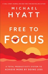 Free to Focus: A Total Productivity System to Achieve More by Doing Less - eBook