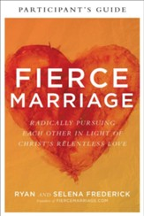 Fierce Marriage Participant's Guide: Radically Pursuing Each Other in Light of Christ's Relentless Love - eBook