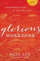 Glorious Weakness: Discovering God in All We Lack - eBook