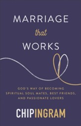 Marriage That Works: God's Way of Becoming Spiritual Soul Mates, Best Friends, and Passionate Lovers - eBook