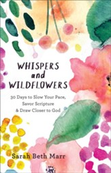 Whispers and Wildflowers: 30 Days to Slow Your Pace, Savor Scripture & Draw Closer to God - eBook