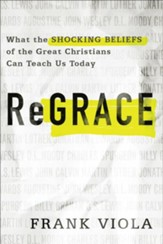 ReGrace:What the Shocking Beliefs of the Great Christians Can Teach Us Today - eBook