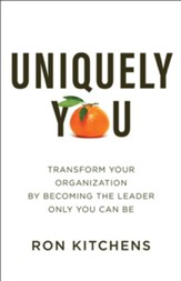Uniquely You: Transform Your Organization by Becoming the Leader Only You Can Be - eBook