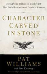 Character Carved in Stone: The 12 Core Virtues of West Point That Build Leaders and Produce Success - eBook