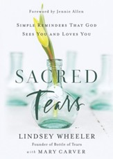 Sacred Tears: Simple Reminders That God Sees You and Loves You