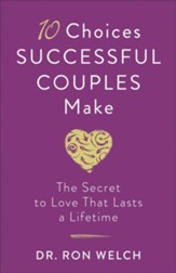 10 Choices Successful Couples Make: The Secret to Love That Lasts a Lifetime - eBook