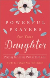 Powerful Prayers for Your Daughter: Praying for Every Part of Her Life - eBook