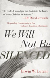 We Will Not Be Silenced: Responding with Courage to Our Culture's Assault on Christianity