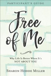 Free of Me Participant's Guide: Why Life Is Better When It's Not about You - eBook