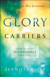 Glory Carriers: How to Host His Presence Every Day - eBook
