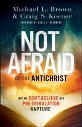 Not Afraid of the Antichrist: Why We Don't Believe in a Pre-Tribulation Rapture - eBook
