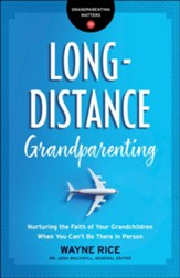 Long-Distance Grandparenting (Grandparenting Matters): Nurturing the Faith of Your Grandchildren When You Can't Be There in Person - eBook