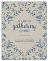The Gift of Gathering Planner: Simple Ways to Organize Your Next Get-Together