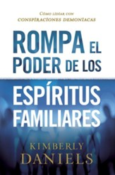 Rompa el poder de los espiritus familiares/Breaking the Power of Familiar Spirits: Como lidiar con conspiraciones demoniacas - eBook