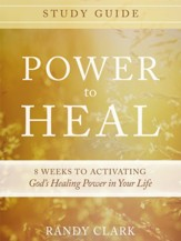Power to Heal Study Guide: 8 Weeks to Activating God's Healing Power in Your Life - eBook