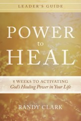 Power to Heal Leader's Guide: 8 Weeks to Activating God's Healing Power in Your Life - eBook