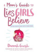 A Mom's Guide to Lies Girls Believe: And the Truth that Sets Them Free - eBook