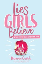 Lies Girls Believe: And the Truth that Sets Them Free - eBook